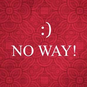 """emoticon of smiley face with words """"no way"""" beneath it"""