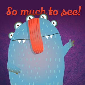 """kid's illustration of monster with lots of eyes saying """"So much to see!"""""""